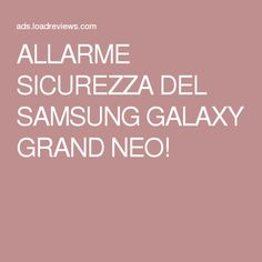 ALLARME SICUREZZA DEL SAMSUNG GALAXY GRAND NEO!