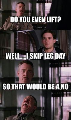 Gym humor...if you skip leg day you're just a poser
