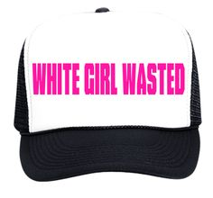 22df7c5615a WHITE GIRL WASTED - Custom Screen Printed Trucker Hat 39-169 - 39-1692046