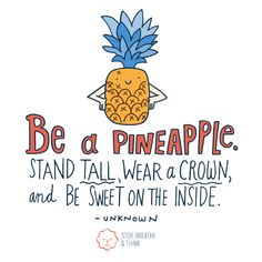 """""""Be a pineapple. Stand tall, wear a crown, and be sweet on the inside.""""—unknown"""