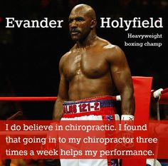 """I do believe in chiropractic. I found that going in to my chiropractor three times a week helps my performance."" Evander Holyfield, Heavyweight boxing http://chiropractoralbuquerque-thejoint.com/introductory-offer/?utm_source=Pinterest.com"