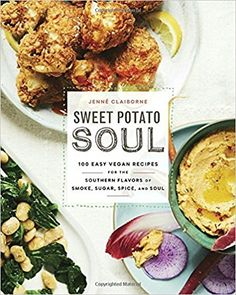 Sweet Potato Soul: 100 Easy Vegan Recipes for the Southern Flavors of Smoke, Sugar, Spice, and Soul: Jenne Claiborne: 9780451498892: AmazonSmile: Books