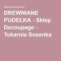 DREWNIANE PUDEŁKA - Sklep Decoupage - Tokarnia Sosenka