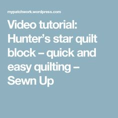 Video tutorial: Hunter's star quilt block – quick and easy quilting – Sewn Up