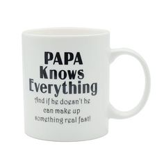Papa Mug - 11OZ Bone China Porcelain Coffee Tea Cup - PAPA Knows Everything And if he doesn't he can make up something real fast! - Unique Office Gifts for Men