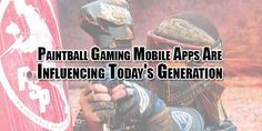 New Technology Is Going On And Gaming Is Now A Part Of Children's Life So Paintball Gaming Mobile Apps Is Now Trending On And Are Influencing Today's Generation. Is This A Hoax Or A Truth?