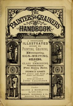 The Painters' & grainers' handbook : a complete illustrated guide to painting, graining, distempering, sign-writing, gilding, and glass embossing ... : Callingham, James : Free Download, Borrow, and Streaming : Internet Archive