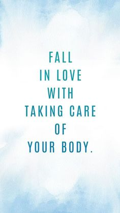 """Fall in love with taking care of your body."""