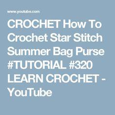 CROCHET How To Crochet Star Stitch Summer Bag Purse #TUTORIAL #320 LEARN CROCHET - YouTube