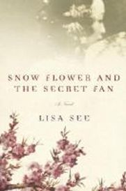 Snow Flower and the Secret Fan by: Lisa See - January 2012 @ St. Thomas Public Library