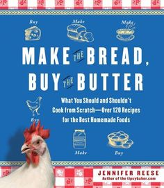 Make the Bread, Buy the Butter: What You Should and Shouldn't Cook from Scratch by Jennifer Reese