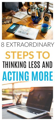 These 8 extraordinary steps to think less and act more have helped me so much. I'm finally acting more and doing more and achieving my goals! #success #actmore #thinkless #mindset #selfcare