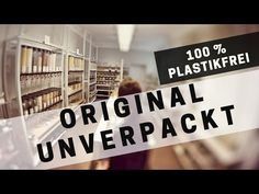 ➤ Einkaufen OHNE (Plastik)Müll! Zu Besuch bei ORIGINAL UNVERPACKT in Berlin #ZEROWASTE | Max GREEN - YouTube