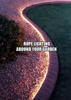 Rope lighting around your garden! This site has such awesome ideas for the home I never would have thought of before