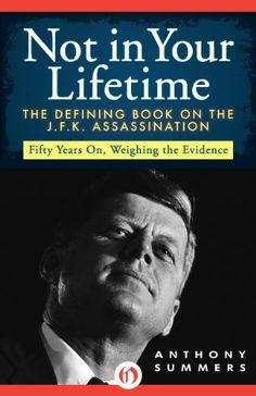 """""""Not in Your Lifetime: The Defining Book on the J.F.K. Assassination"""", by Anthony Summers"""