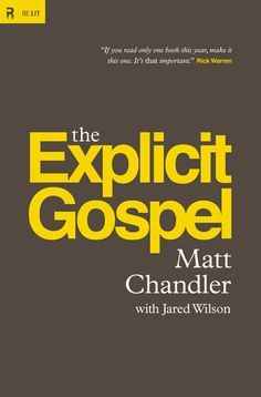 T h e   E x p l i c i t   G o s p e l--by Matt Chandler. Even if you go to church, it doesn't mean that you are being exposed (or exposing others) to the gospel explicitly.