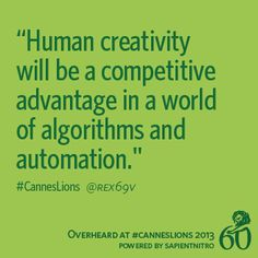"""""""Human creativity will be a competitive advantage in a world of algorithms and automation."""" -@Rex69v #CannesLions"""