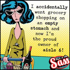 So true - never shop on an empty tum!  paininthesass funnies laughter sarcasm