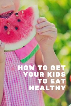 How to Get Your Kids to Eat Healthy…