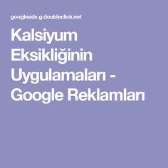 Kalsiyum Eksikliğinin Uygulamaları - Google Reklamları