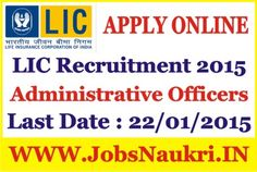 LIC Recruitment 2015 : 200 Posts – Administrative Officers Last Date : 22/01/2015 Post Name :      Assistant Administrative Officer (Generalists) – 40 Posts     Assistant Administrative Officer (Generalists) – 60 Posts     Assistant Administrative Officer (Chartered Accountant) – 100 Posts  Qualification :  Graduation Degree / Master Degree / CA