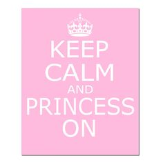 Keep Calm and Princess On  11x14 Inspirational Quote by Tessyla, $25.00