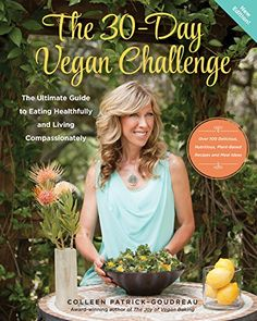 The 30-Day Vegan Challenge (New Edition): The Ultimate Guide to Eating Healthfully and Living Compassionately - Kindle edition by Colleen Patrick-Goudreau. Health, Fitness & Dieting Kindle eBooks @ Amazon.com.