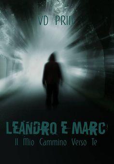 TITOLO: LEANDRO E MARC: Il mio cammino verso te   TITOLO ORIGINALE:  LEANDRO & MARC: mon chemin jusqu'à toi   AUTORE:  VD Prin   AMBIE...