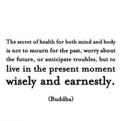 Inspirational & Positive Life Quotes : The secret of health for both body and mind is not to mourn for the past worry