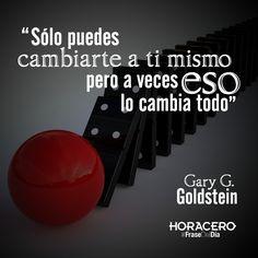 """""""Sólo puedes cambiarte a ti mismo, pero a veces eso lo cambia todo"""" Gary G. Goldstein #frases #citas #frasedeldía"""