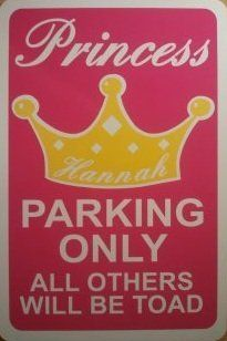 """Princess PARKING ONLY ALL OTHERS WILL BE TOAD 12x8 Personalized Sign by Alotta Signs. $12.95. Personalized Princess Parking sign made just for your """"Princess"""".  Email us when you place the order to let us know what name you want on the crown."""