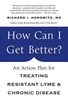 How Can I Get Better?: An Action Plan for Treating Resistant Lyme & Chronic Disease How Can I Get, I Can, Chronic Fatigue, Chronic Illness, Migraine, What Is Anxiety, Lyme Disease, Disease Symptoms, Get Well