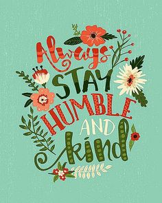Aways Stay Humble and Kind Floral Typography Sign Tim McGraw Lyrics Colorful Typographic Print Words Quotes, Me Quotes, Sayings, Gift Quotes, Crush Quotes, Lyric Quotes, Happy Quotes, Positive Quotes, Monday Morning Quotes