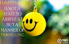 #HAPPINESS IS NOT A #STATE TO ARRIVE AT, BUT A MANNER OF #TRAVELLING