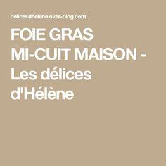 FOIE GRAS MI-CUIT MAISON - Les délices d'Hélène