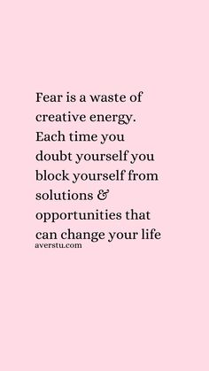 150 Top Self Love Quotes To Always Remember (Part – The Ultimate Inspirational Life Quotes Fear is a waste of creative energy. Each time you doubt yourself you block yourself from solutions & opportunities that can change your life Positive Quotes For Life Encouragement, Positive Quotes For Life Happiness, Positive Quotes For Work, Quotes About Staying Positive, Quotes About Positivity, Mindset Quotes Positive, Positive Energy Quotes, Motivacional Quotes, Fear Quotes