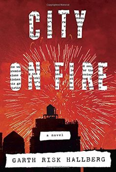 City on Fire by Garth Risk Hallberg (October A BIG debut worthy to stand next to large scope works by Don DeLillo and Tom Wolfe. New Books, Good Books, Books To Read, Books 2016, Don Delillo, Fire Book, Fallen Book, Thing 1, First Novel