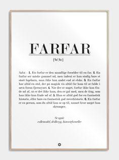 Definitionen af en Farfar finder du på Citatplakat.dk. Find også, Mor, Far, Søster, Nutella, Bacon osv.