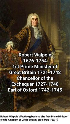 Robert Walpole effectively became the first Prime Minister of the Kingdom of Great Britain, on 15 May 1730. (1)