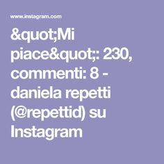 """""""Mi piace"""": 230, commenti: 8 - daniela repetti (@repettid) su Instagram"""