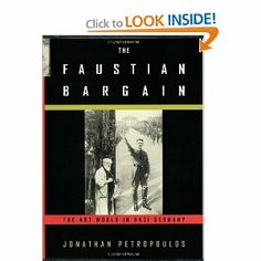 The Faustian Bargain: The Art World in Nazi Germany: Jonathan Petropoulos: 9780195129649: Amazon.com: Books