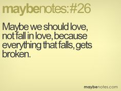 Maybe we should love, not fall in love, because everything that falls, gets broken. Late Night Thoughts, So True, Things To Know, Falling In Love, Quotes To Live By, Everything, Notes, Facebook, Sayings