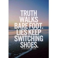 Truth walks bare foot. Lies keep switching shoes #quote @quotlr