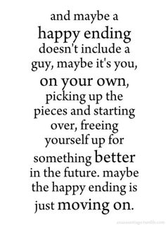 Happy Ending... No man.... Happy Ending... Finally free and moving on