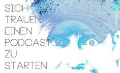 Sich trauen einen Podcast zu starten