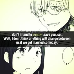 """""""I don't intend to ever leave you, so . . .well, I don't think anything will change between us if we get married someday"""""""