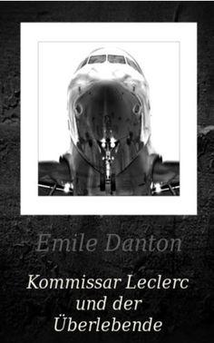 Kommissar Leclerc und der Überlebende - Eine Kriminal-Novelle von Emile Danton, http://www.amazon.de/dp/B00CS8G04W/ref=cm_sw_r_pi_dp_RC4Lrb1FA3AZG
