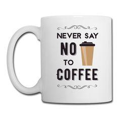 "White Color Coffee Mug ""Never Say No to Coffee"""