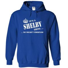 Its a a SHELBY Thing, You Wouldnt Understand! - #sweatshirt street #long sweater. WANT THIS => https://www.sunfrog.com/Names/Its-a-a-SHELBY-Thing-You-Wouldnt-Understand-bsnec-RoyalBlue-5485568-Hoodie.html?68278