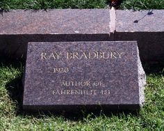 Grave Marker- Ray Bradbury, American author. He buried at Westwood Memorial Park, Los Angeles, California.